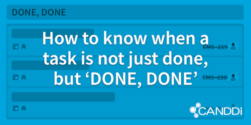 Agile marketing: how to know when a task is not just done, but 'done-done'