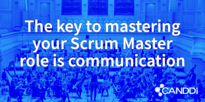 The key to mastering your Scrum Master role is communication
